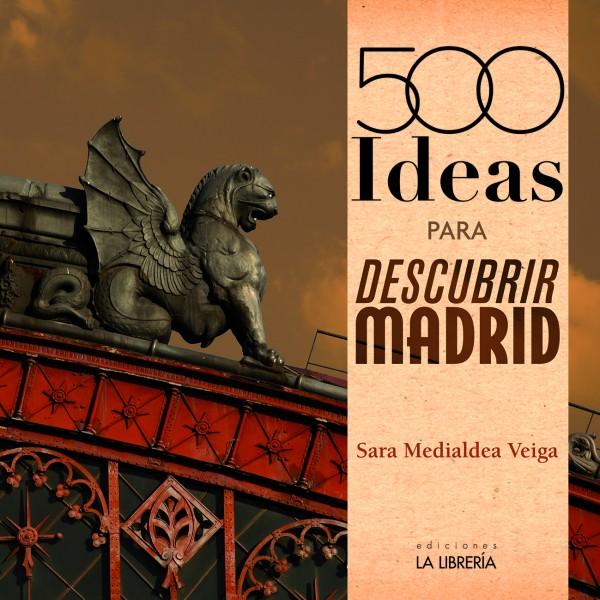 Novedad: «500 Ideas para descubrir Madrid»