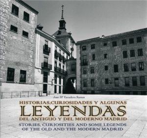 Historias, curiosidades y algunas leyendas del antiguo y del moderno Madrid
